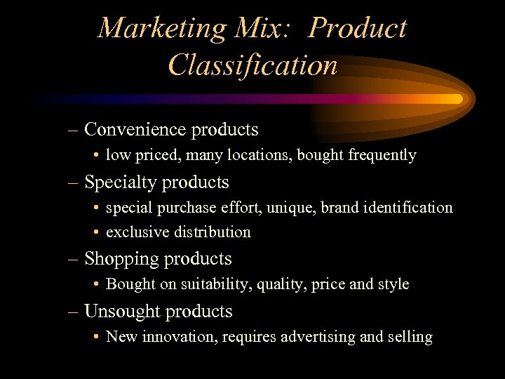 Marketing Mix: Product Classification – Convenience products • low priced, many locations, bought frequently