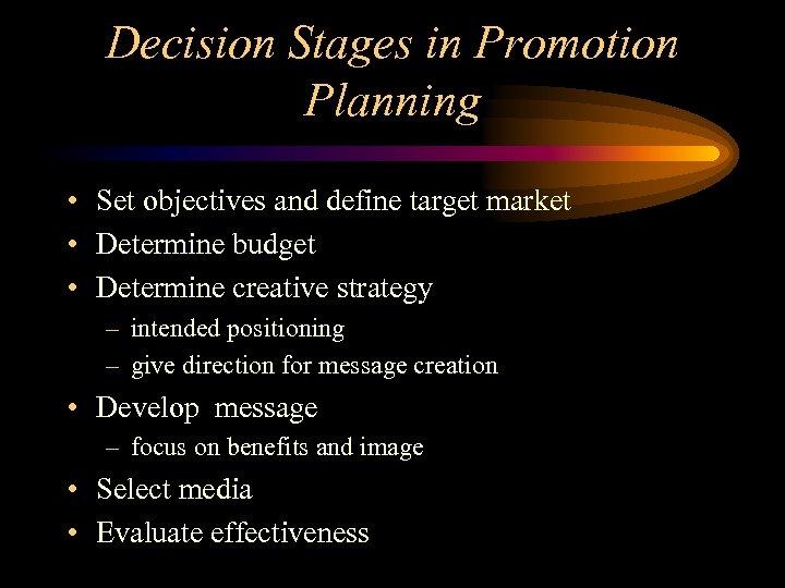 Decision Stages in Promotion Planning • Set objectives and define target market • Determine
