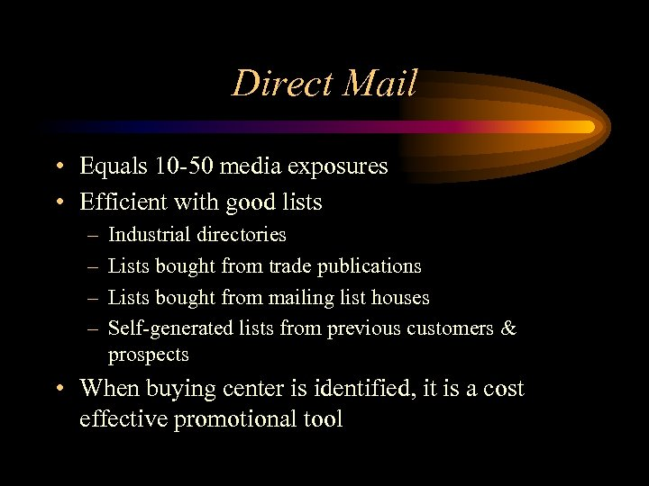 Direct Mail • Equals 10 -50 media exposures • Efficient with good lists –
