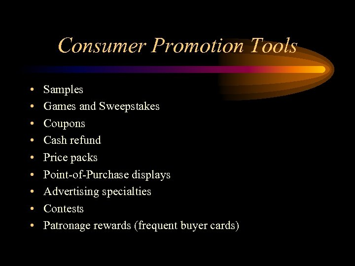 Consumer Promotion Tools • • • Samples Games and Sweepstakes Coupons Cash refund Price