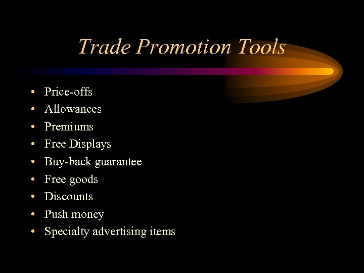 Trade Promotion Tools • • • Price-offs Allowances Premiums Free Displays Buy-back guarantee Free