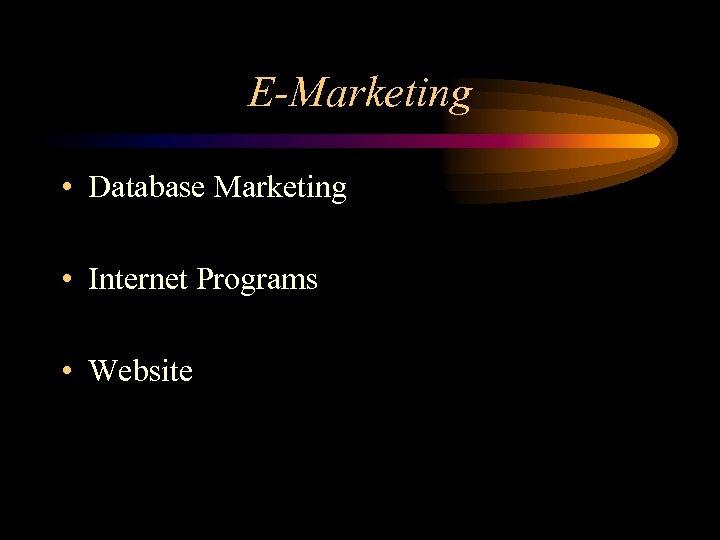 E-Marketing • Database Marketing • Internet Programs • Website