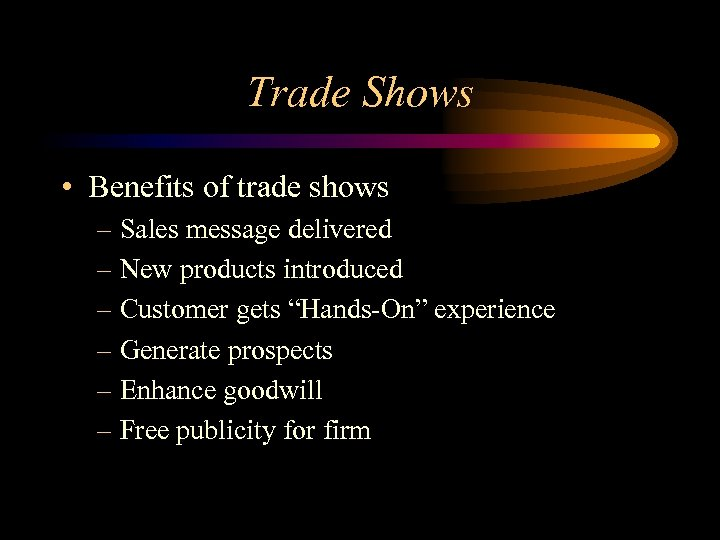 Trade Shows • Benefits of trade shows – Sales message delivered – New products