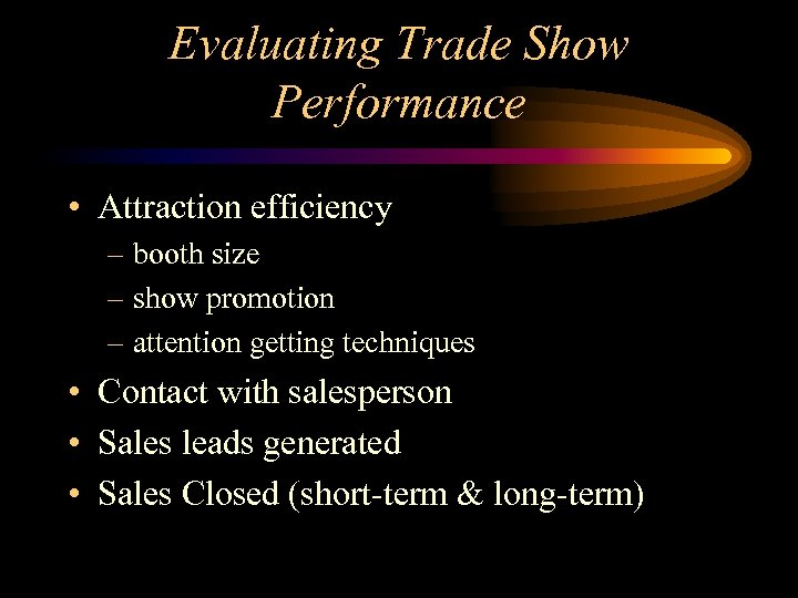 Evaluating Trade Show Performance • Attraction efficiency – booth size – show promotion –