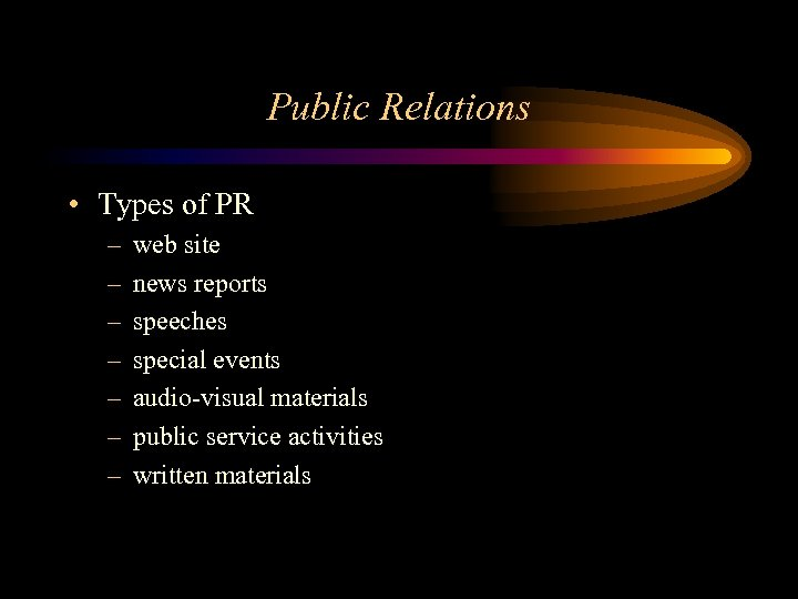 Public Relations • Types of PR – – – – web site news reports