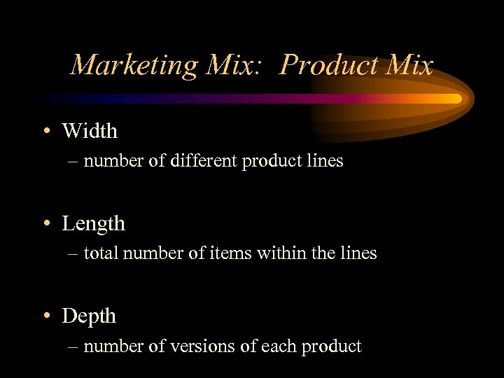 Marketing Mix: Product Mix • Width – number of different product lines • Length