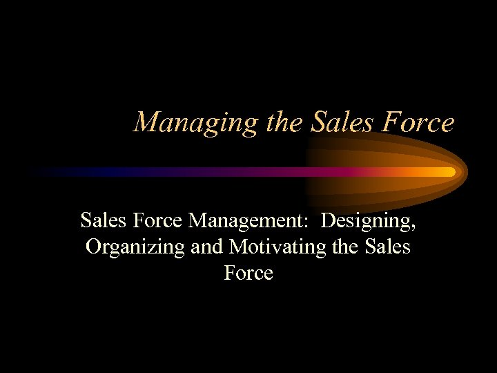 Managing the Sales Force Management: Designing, Organizing and Motivating the Sales Force