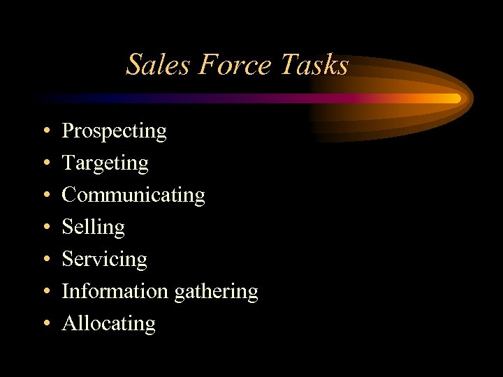 Sales Force Tasks • • Prospecting Targeting Communicating Selling Servicing Information gathering Allocating