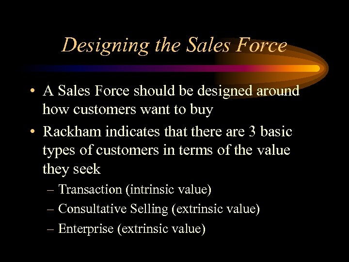 Designing the Sales Force • A Sales Force should be designed around how customers