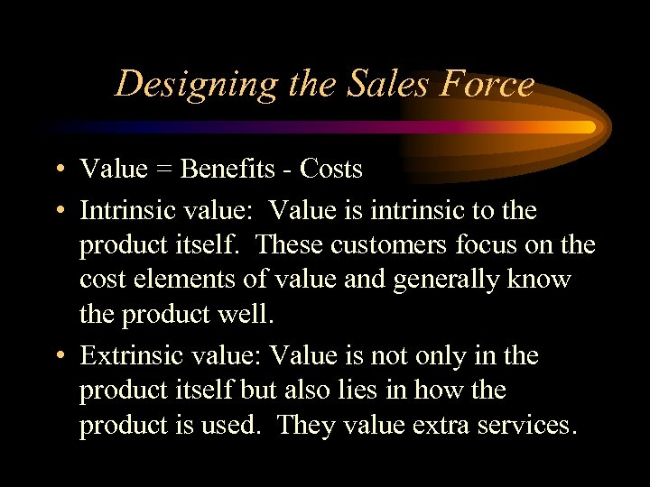 Designing the Sales Force • Value = Benefits - Costs • Intrinsic value: Value