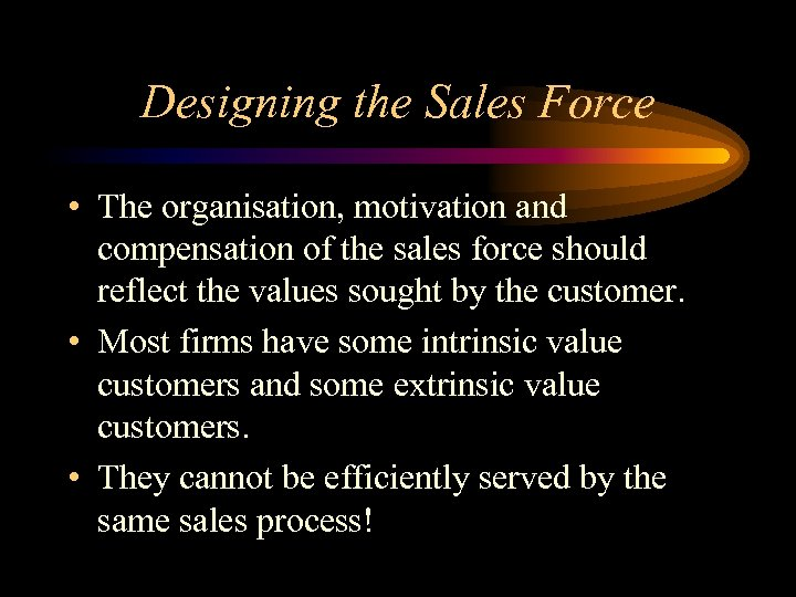 Designing the Sales Force • The organisation, motivation and compensation of the sales force