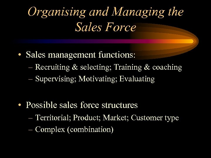 Organising and Managing the Sales Force • Sales management functions: – Recruiting & selecting;
