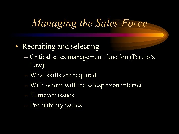 Managing the Sales Force • Recruiting and selecting – Critical sales management function (Pareto's