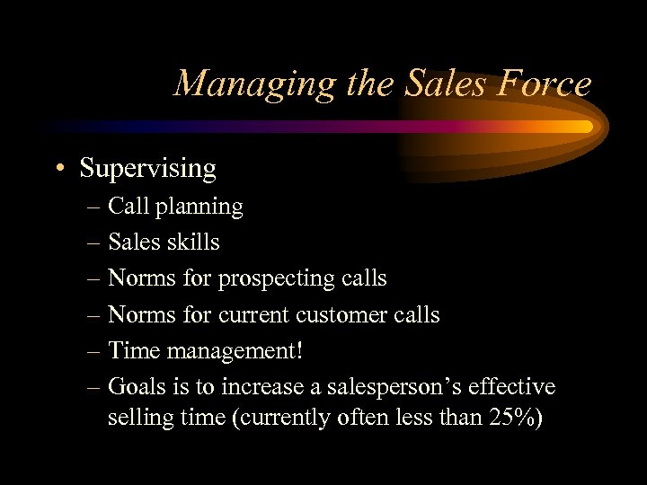 Managing the Sales Force • Supervising – Call planning – Sales skills – Norms