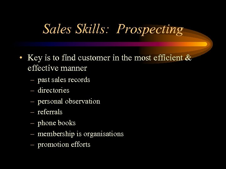 Sales Skills: Prospecting • Key is to find customer in the most efficient &