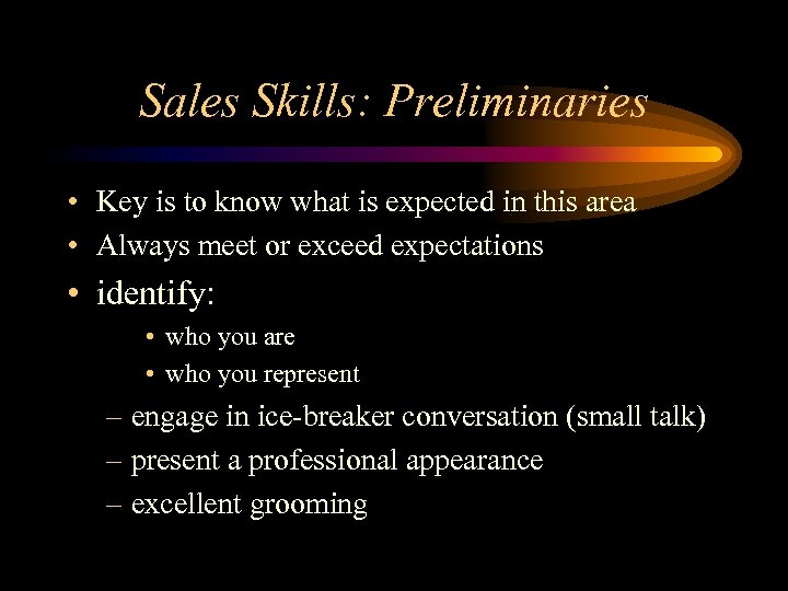 Sales Skills: Preliminaries • Key is to know what is expected in this area