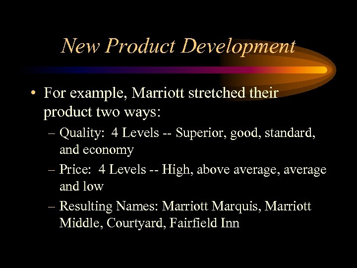 New Product Development • For example, Marriott stretched their product two ways: – Quality:
