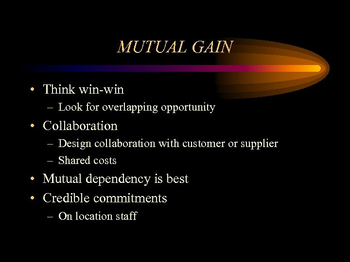 MUTUAL GAIN • Think win-win – Look for overlapping opportunity • Collaboration – Design