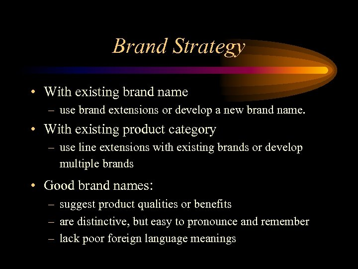 Brand Strategy • With existing brand name – use brand extensions or develop a