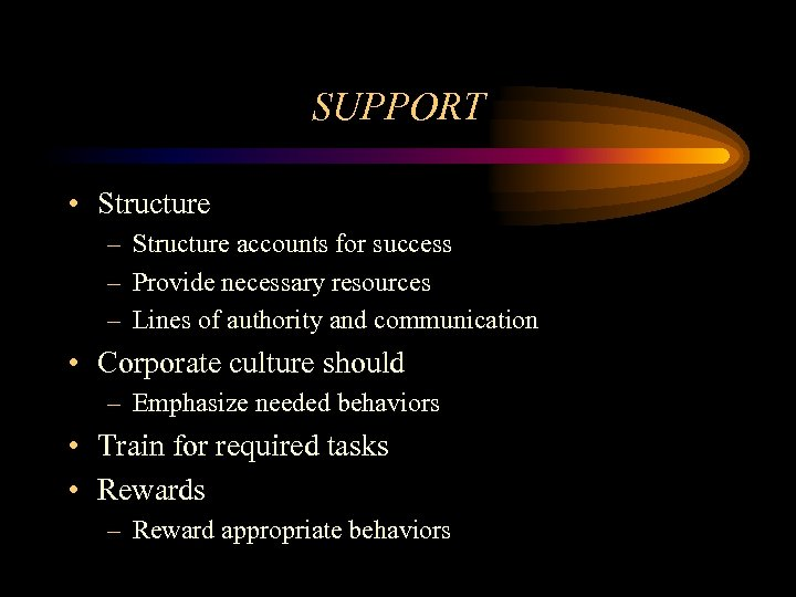 SUPPORT • Structure – Structure accounts for success – Provide necessary resources – Lines