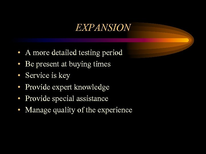 EXPANSION • • • A more detailed testing period Be present at buying times