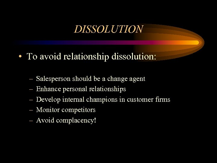 DISSOLUTION • To avoid relationship dissolution: – – – Salesperson should be a change