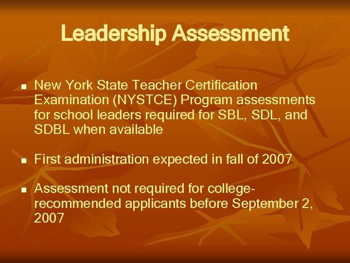 Leadership Assessment n n n New York State Teacher Certification Examination (NYSTCE) Program assessments