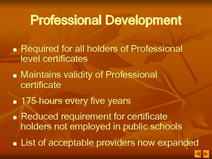 Professional Development n n n Required for all holders of Professional level certificates Maintains