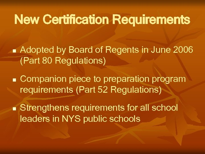 New Certification Requirements n n n Adopted by Board of Regents in June 2006