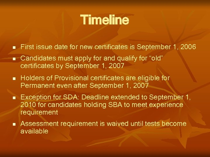 Timeline n n First issue date for new certificates is September 1, 2006 Candidates