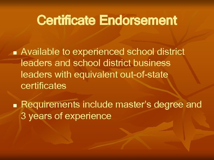 Certificate Endorsement n n Available to experienced school district leaders and school district business