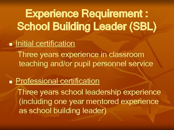 Experience Requirement : School Building Leader (SBL) n n Initial certification Three years experience