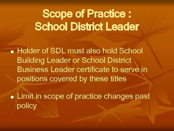 Scope of Practice : School District Leader n n Holder of SDL must also