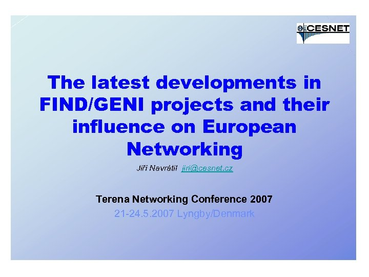 The latest developments in FIND/GENI projects and their influence on European Networking Jiří Navrátil