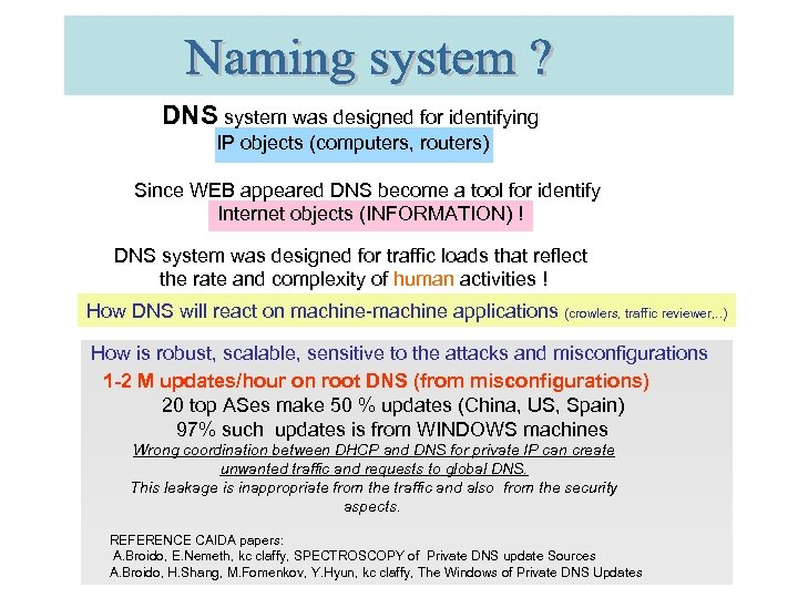DNS system was designed for identifying IP objects (computers, routers) Since WEB appeared DNS
