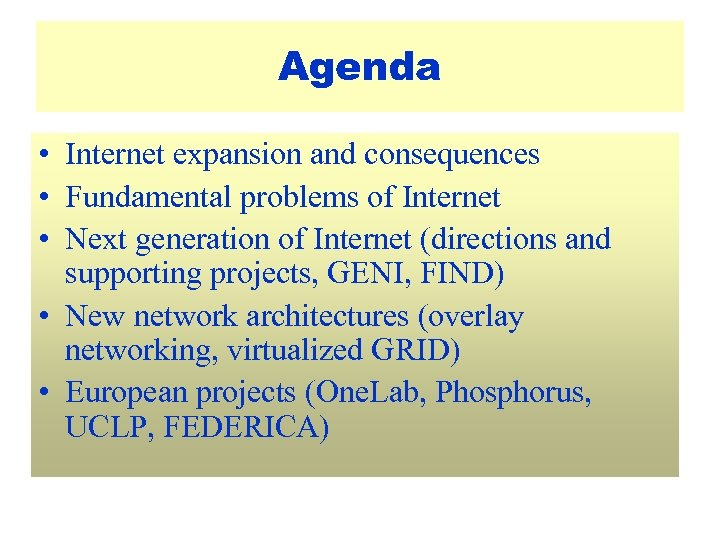 Agenda • Internet expansion and consequences • Fundamental problems of Internet • Next generation
