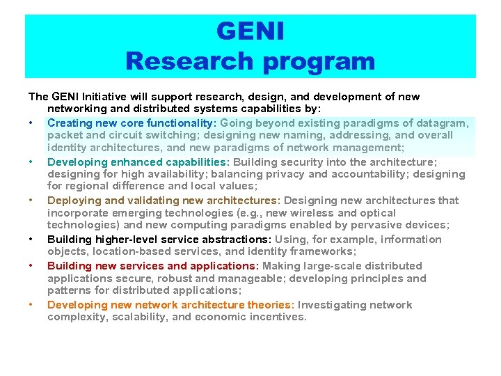 GENI Research program The GENI Initiative will support research, design, and development of new