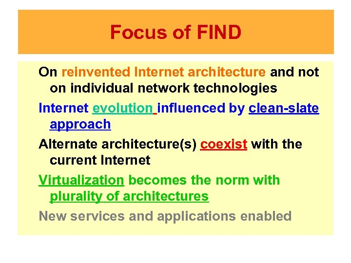 Focus of FIND On reinvented Internet architecture and not on individual network technologies Internet