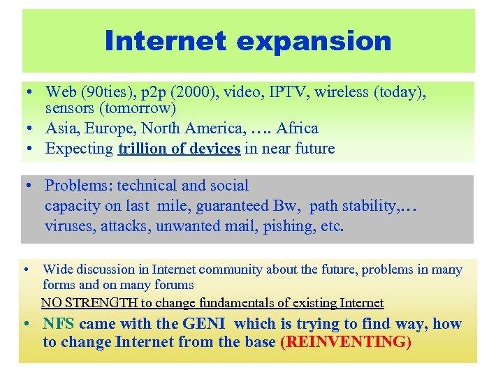 Internet expansion • Web (90 ties), p 2 p (2000), video, IPTV, wireless (today),