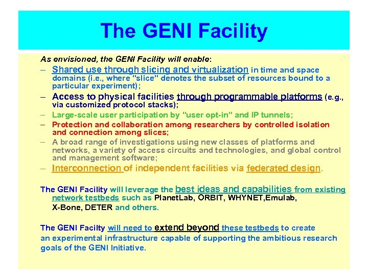 The GENI Facility As envisioned, the GENI Facility will enable: – Shared use through