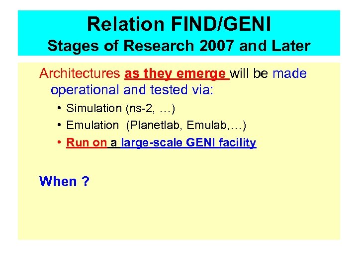 Relation FIND/GENI Stages of Research 2007 and Later Architectures as they emerge will be