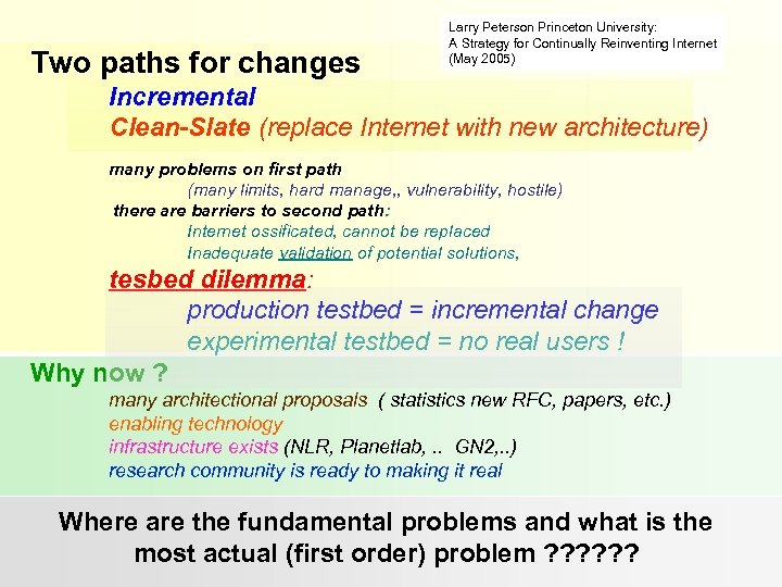 Two paths for changes Larry Peterson Princeton University: A Strategy for Continually Reinventing Internet