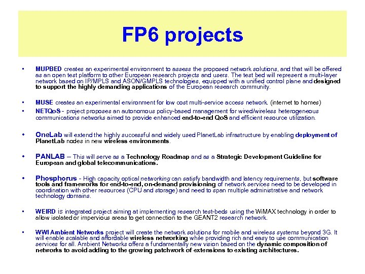 FP 6 projects • MUPBED creates an experimental environment to assess the proposed network