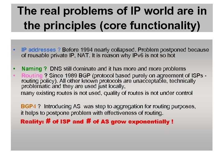 The real problems of IP world are in the principles (core functionality) • IP