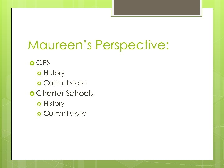 Maureen's Perspective: CPS History Current state Charter Schools History Current state