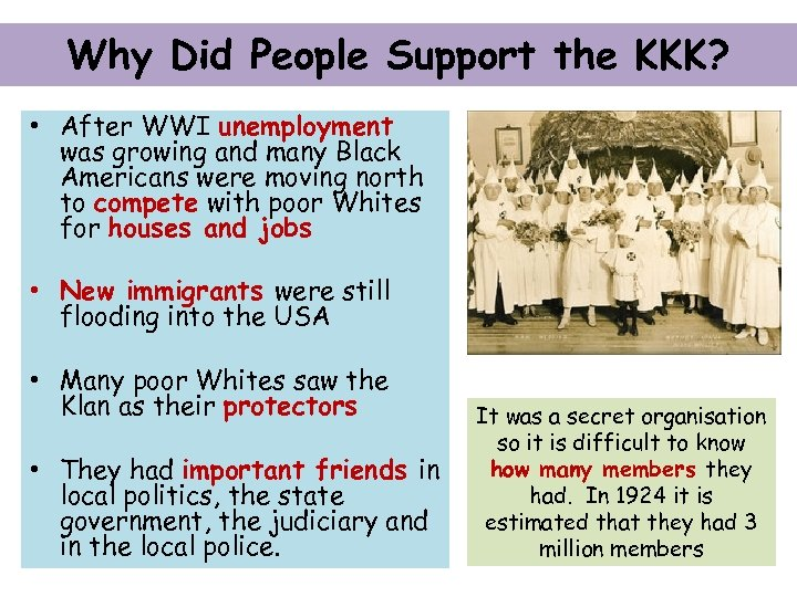 Why Did People Support the KKK? • After WWI unemployment was growing and many