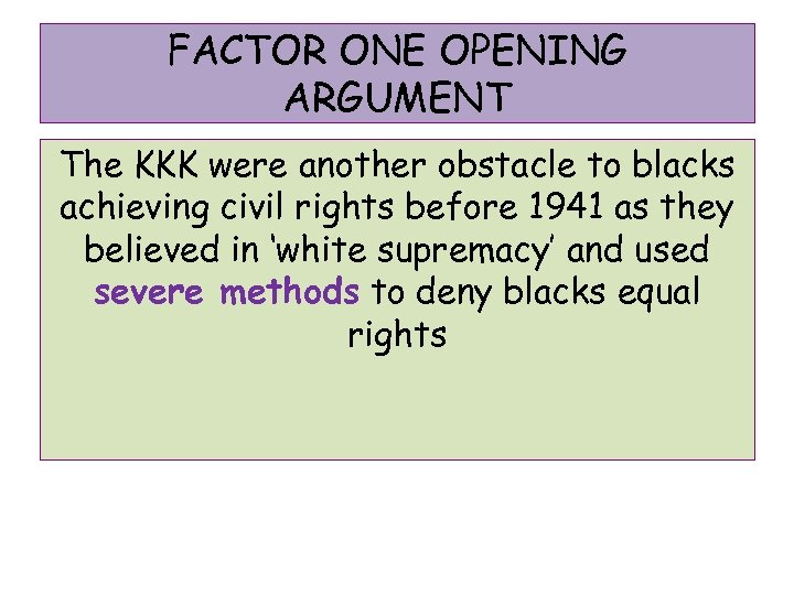 FACTOR ONE OPENING ARGUMENT The KKK were another obstacle to blacks achieving civil rights