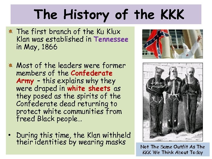 The History of the KKK The first branch of the Ku Klux Klan was