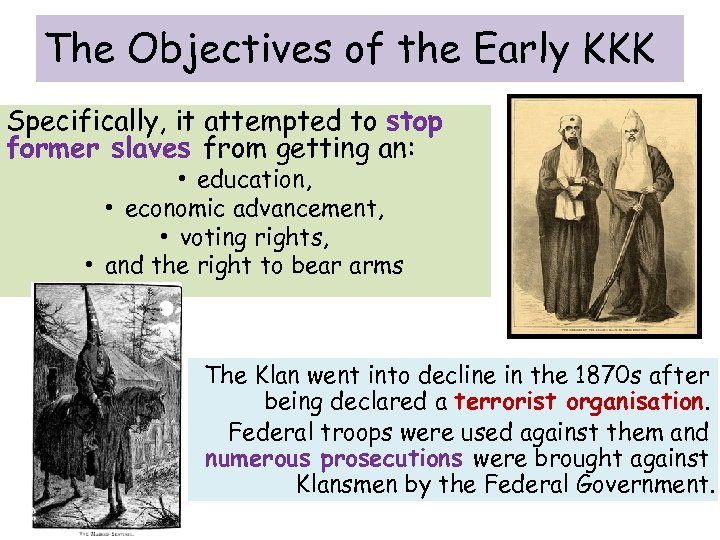 The Objectives of the Early KKK Specifically, it attempted to stop former slaves from