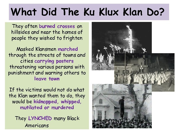 What Did The Ku Klux Klan Do? They often burned crosses on hillsides and